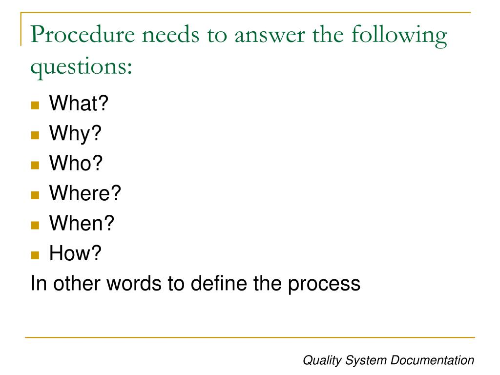 Procedure needs to answer the following questions: