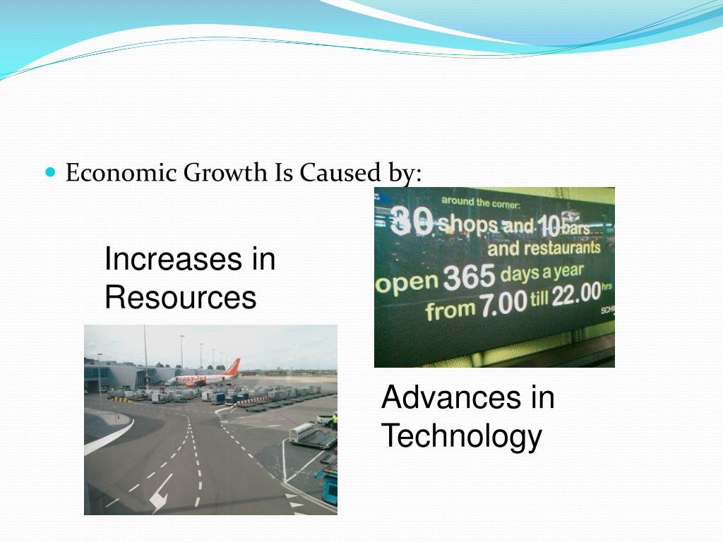 Economic Growth Is Caused by: