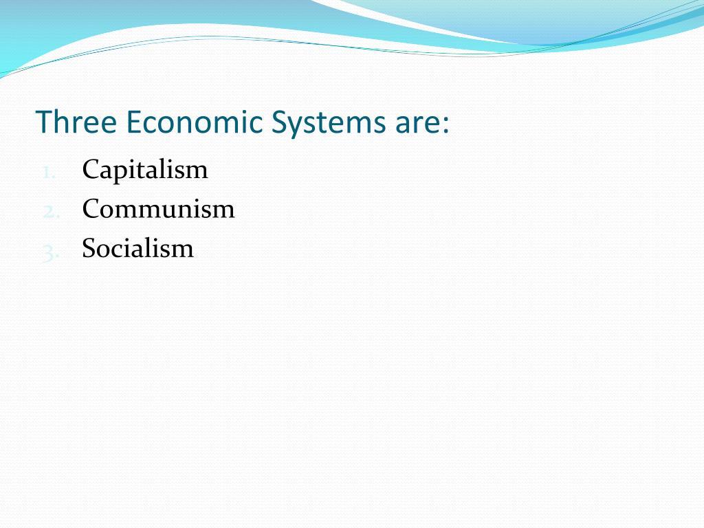 Three Economic Systems are: