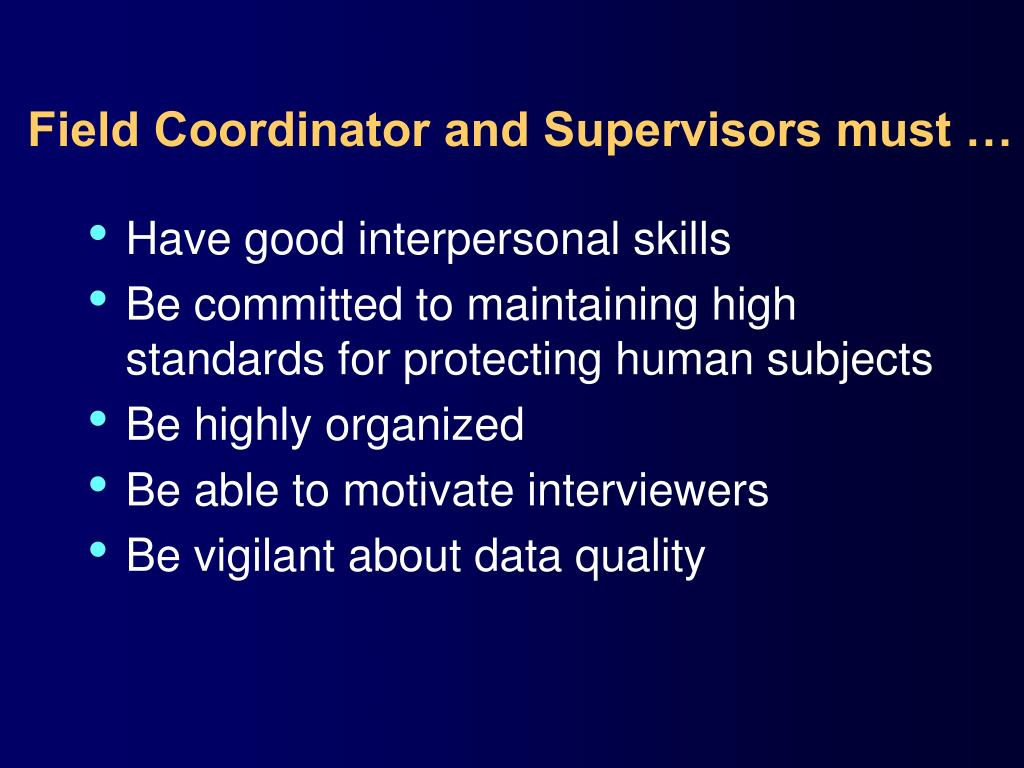 Field Coordinator and Supervisors must …