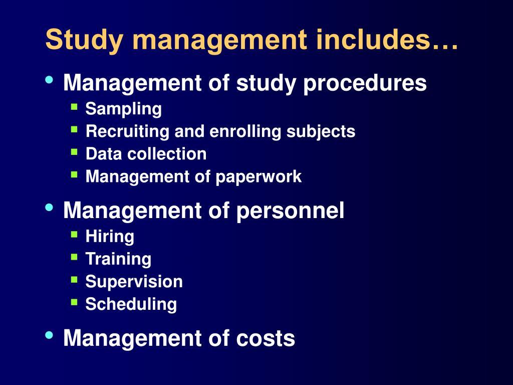 Study management includes…