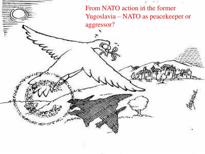 From NATO action in the former