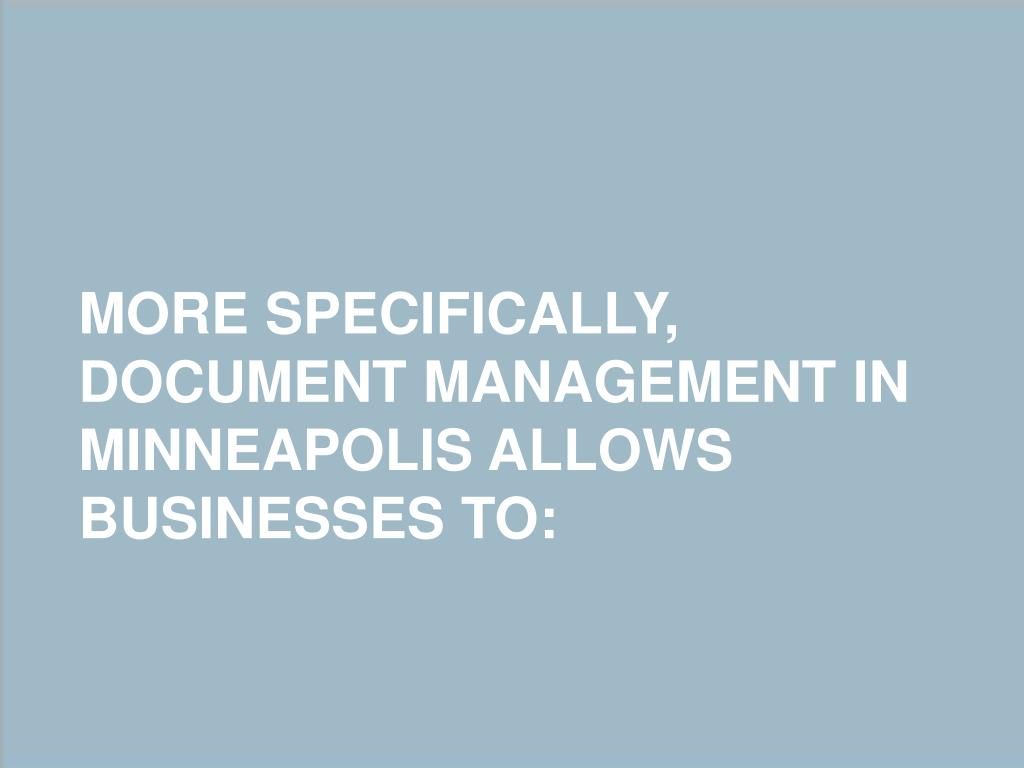 More specifically, document management in Minneapolis allows businesses to: