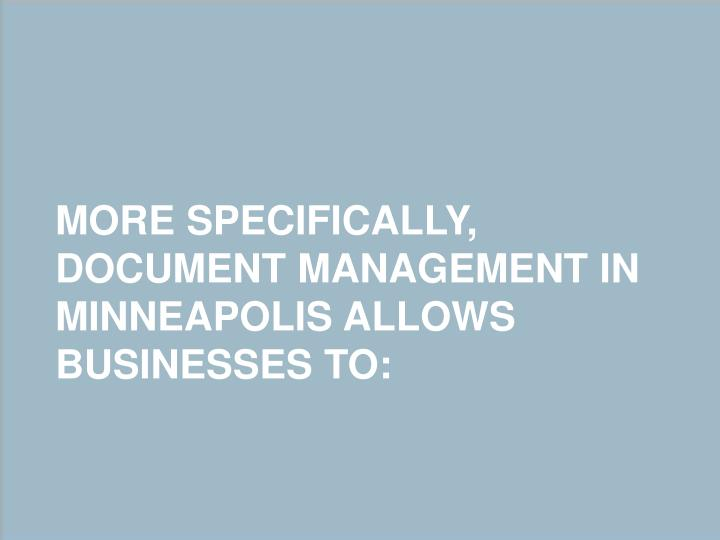 More specifically document management in minneapolis allows businesses to