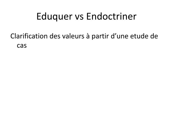 Eduquer vs Endoctriner