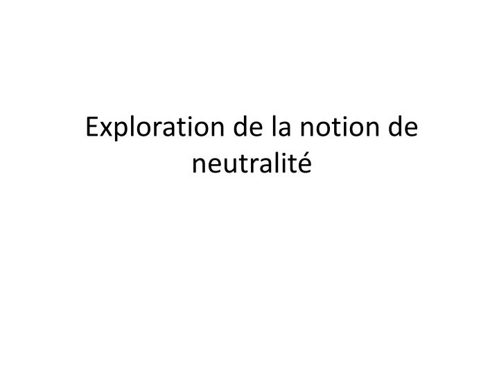 Exploration de la notion de neutralit