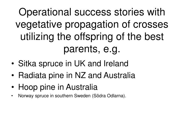 Operational success stories with vegetative propagation of crosses utilizing the offspring of the best parents, e.g.