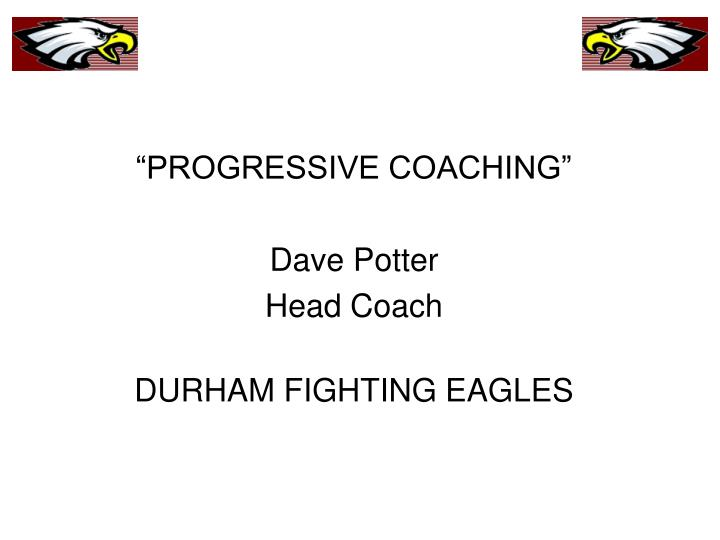 Progressive coaching dave potter head coach durham fighting eagles