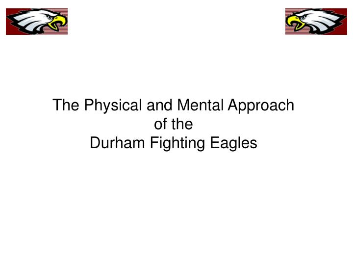 The physical and mental approach of the durham fighting eagles