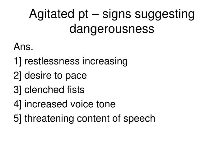 Agitated pt – signs suggesting