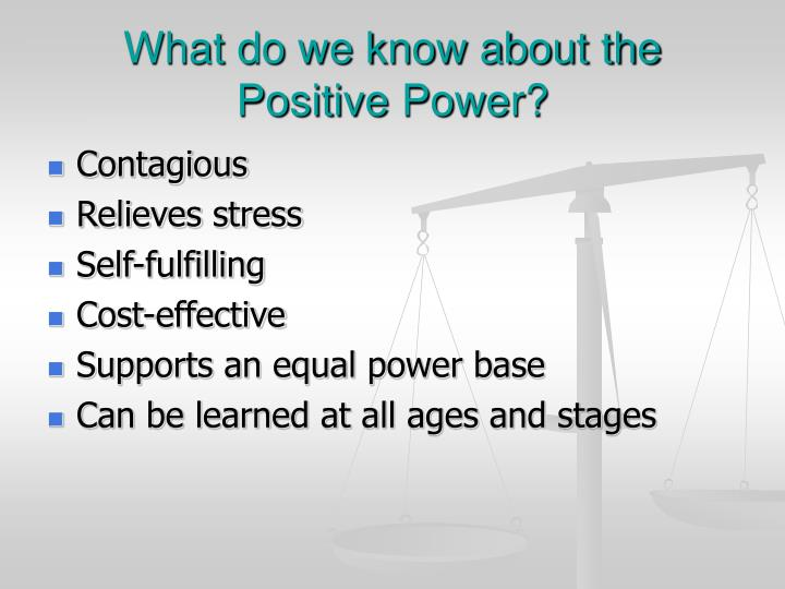 What do we know about the Positive Power?