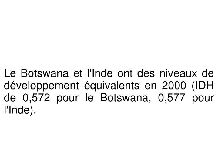 Le Botswana et l'Inde ont des niveaux de développement équivalents en 2000 (IDH de 0,572 pour le Botswana, 0,577 pour l'Inde).