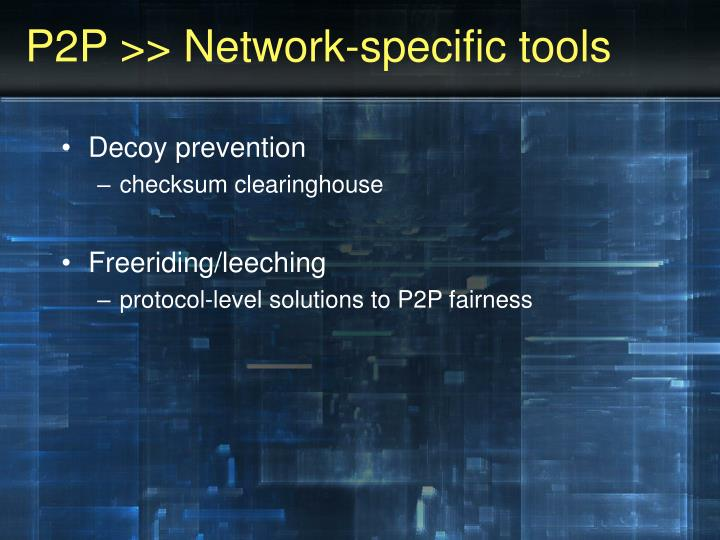 P2P >> Network-specific tools