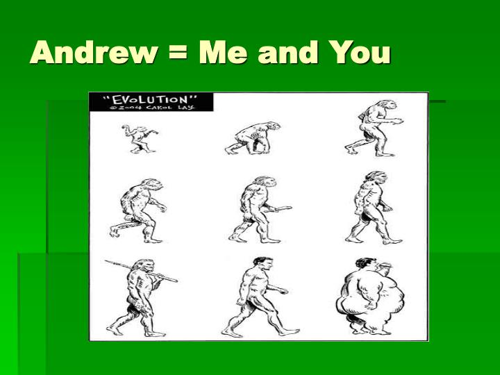 Andrew = Me and You
