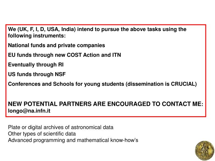 We (UK, F, I, D, USA, India) intend to pursue the above tasks using the following instruments: