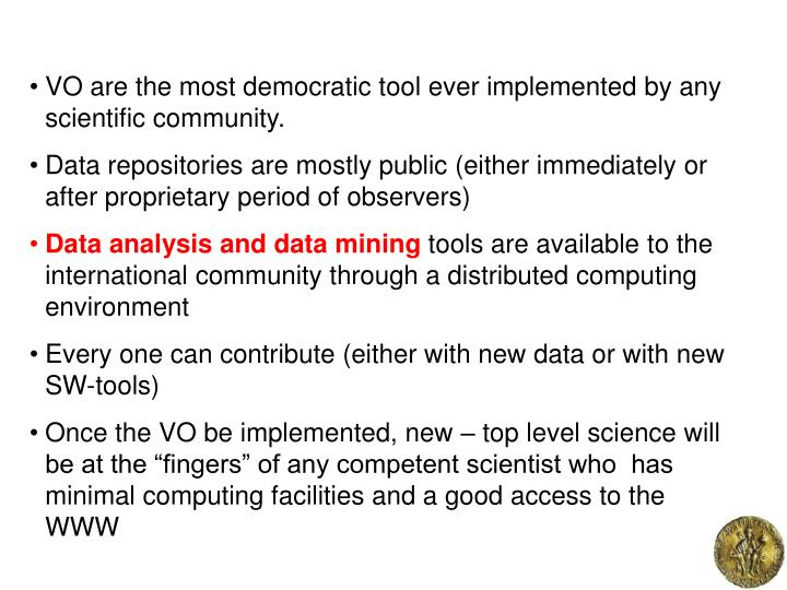 VO are the most democratic tool ever implemented by any scientific community.