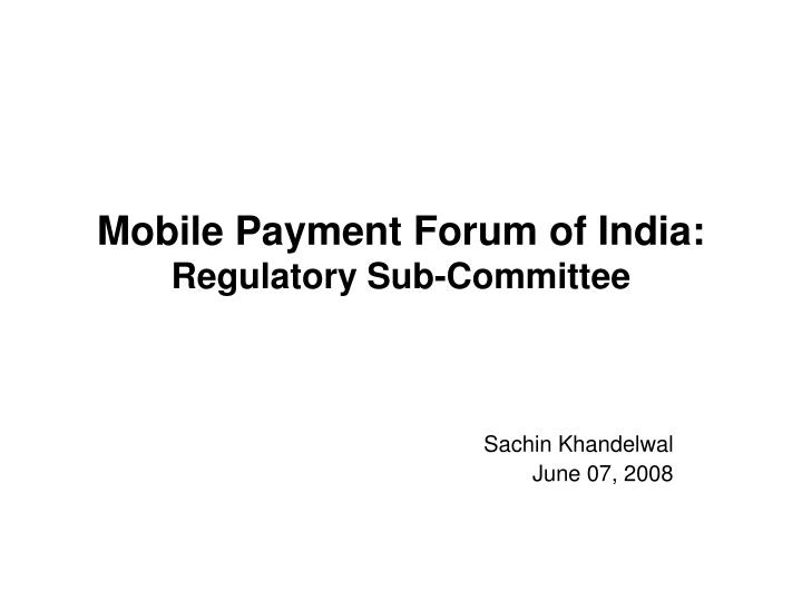 Mobile payment forum of india regulatory sub committee