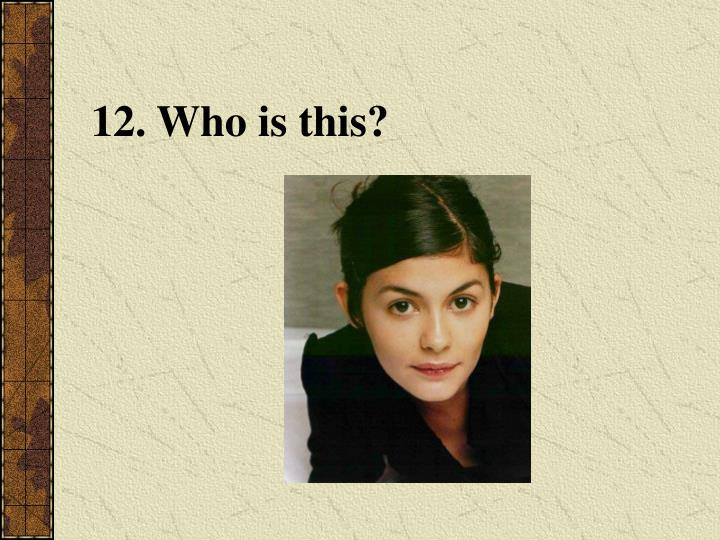 12. Who is this?