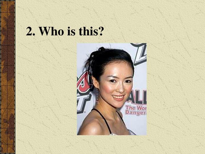 2. Who is this?