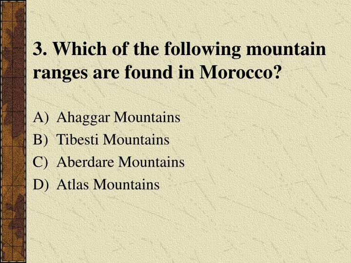 3. Which of the following mountain ranges are found in Morocco?