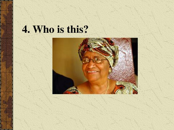 4. Who is this?
