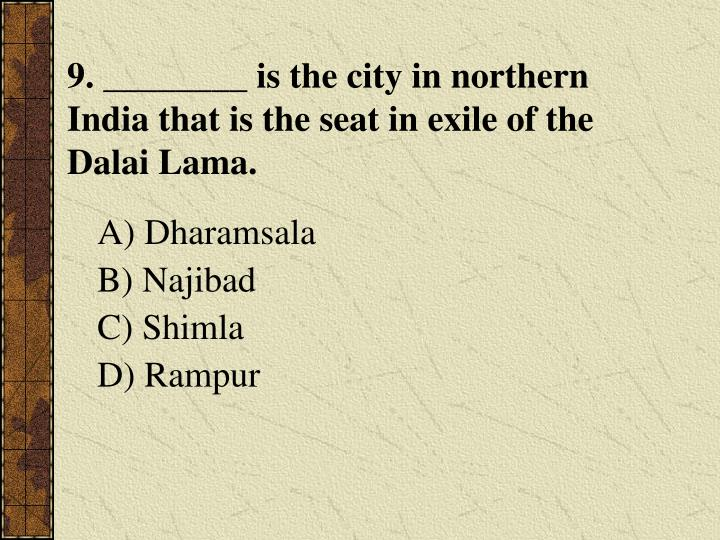 9. ________ is the city in northern India that is the seat in exile of the Dalai Lama.