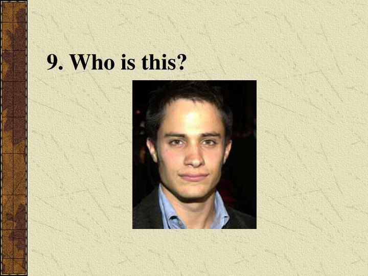 9. Who is this?