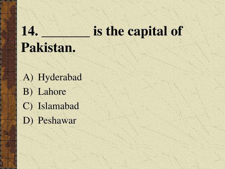 14. _______ is the capital of Pakistan.