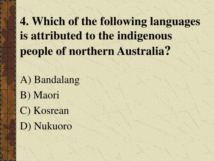 4. Which of the following languages is attributed to the indigenous people of northern Australia