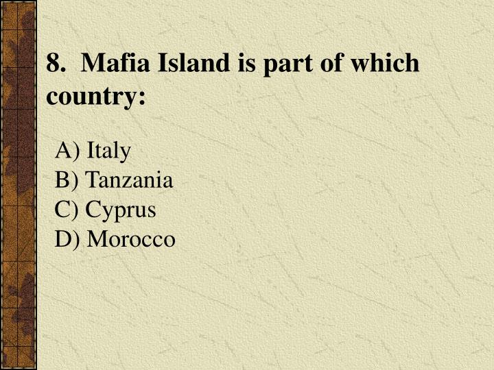 8.  Mafia Island is part of which country: