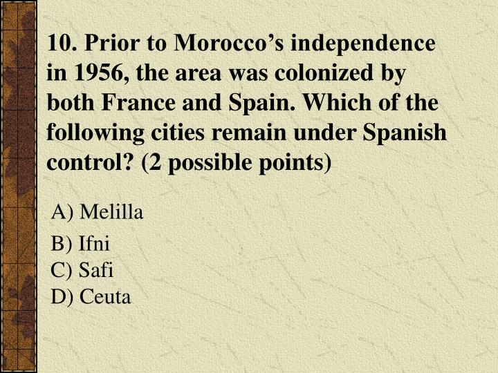 10. Prior to Morocco's independence in 1956, the area was colonized by both France and Spain. Which of the following cities remain under Spanish control? (2 possible points)