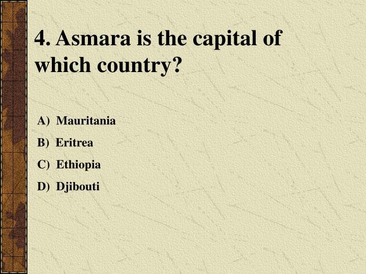4. Asmara is the capital of