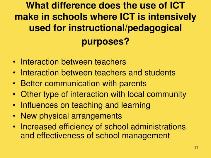 What difference does the use of ICT make in schools where ICT is intensively used forinstructional/pedagogical purposes?