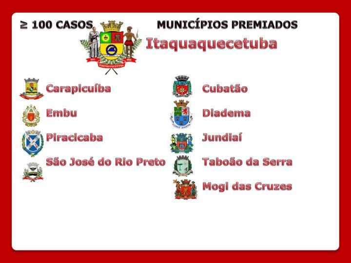 ≥ 100 CASOS                   MUNICÍPIOS PREMIADOS