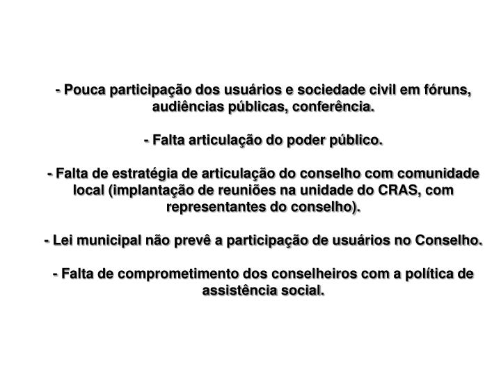 - Pouca participação dos usuários e sociedade civil em fóruns, audiências públicas, conferência.