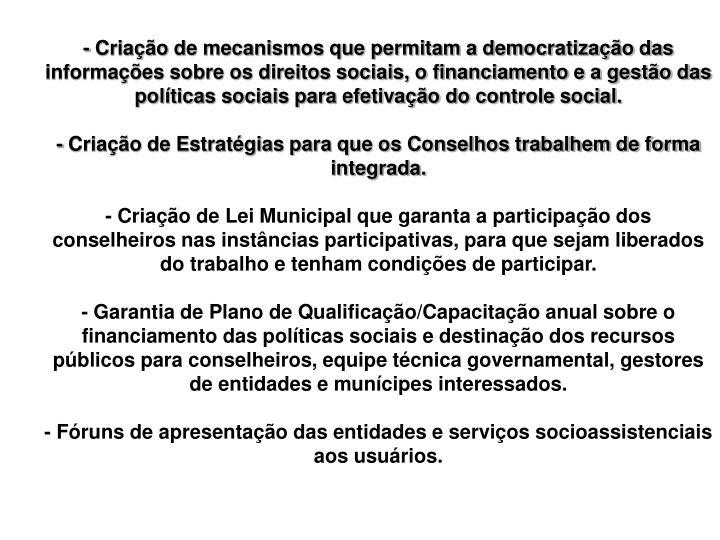 - Criação de mecanismos que permitam a democratização das informações sobre os direitos sociais, o financiamento e a gestão das políticas sociais para efetivação do controle social.