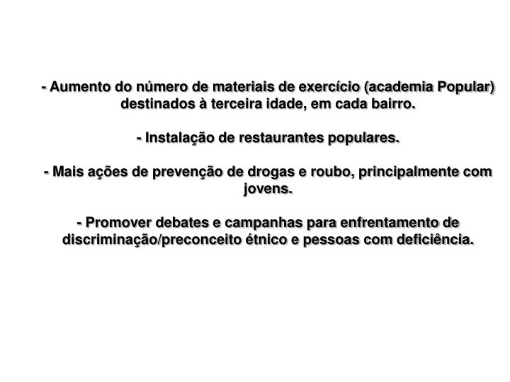 - Aumento do número de materiais de exercício (academia Popular) destinados à terceira idade, em cada bairro.
