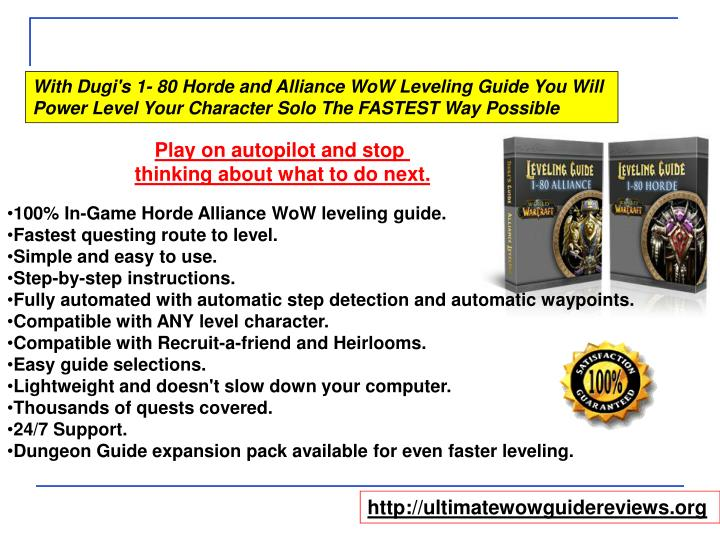 With Dugi's 1- 80 Horde and Alliance WoW Leveling Guide You Will