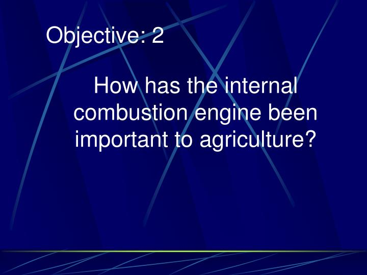 How has the internal combustion engine been important to agriculture?
