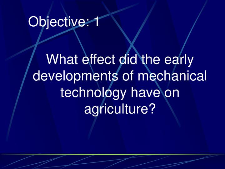 What effect did the early developments of mechanical technology have on agriculture?