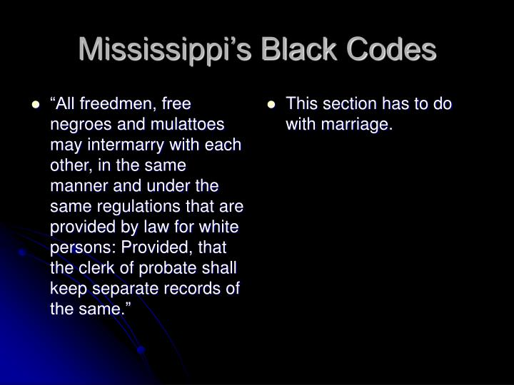 """""""All freedmen, free negroes and mulattoes may intermarry with each other, in the same manner and under the same regulations that are provided by law for white persons: Provided, that the clerk of probate shall keep separate records of the same."""""""