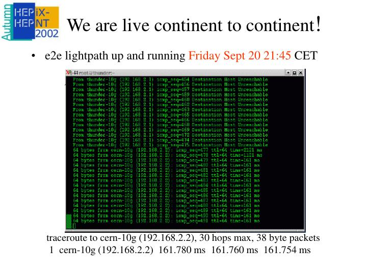 We are live continent to continent