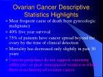 ovarian cancer descriptive statistics highlights