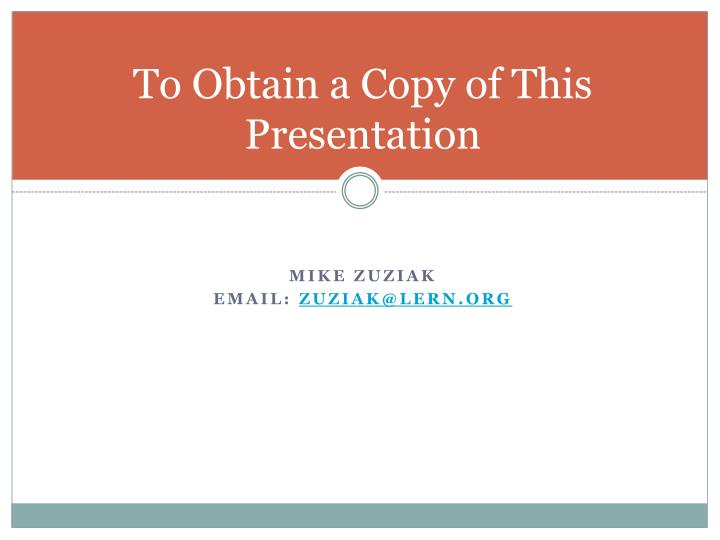 To Obtain a Copy of This Presentation