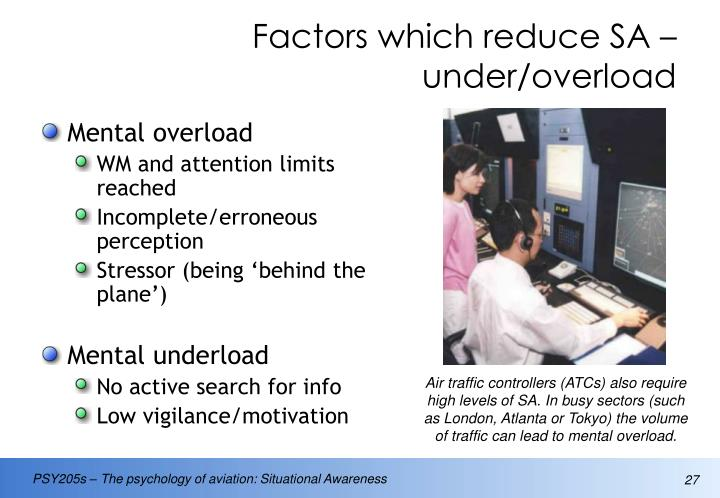 Factors which reduce SA – under/overload
