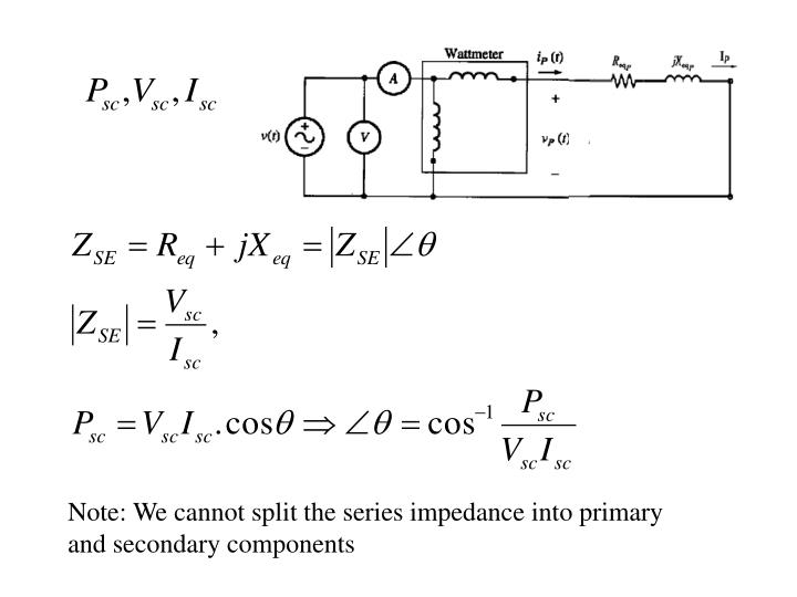 Note: We cannot split the series impedance into primary and secondary components