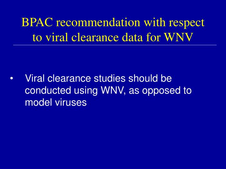 BPAC recommendation with respect to viral clearance data for WNV