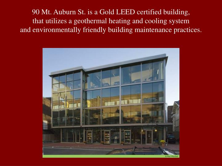 90 Mt. Auburn St. is a Gold LEED certified building,