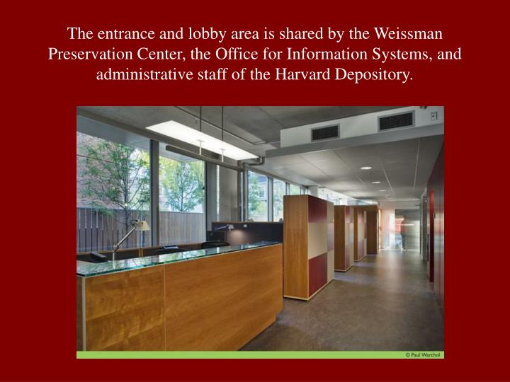 The entrance and lobby area is shared by the Weissman Preservation Center, the Office for Information Systems, and administrative staff of the Harvard Depository.
