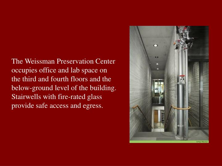 The Weissman Preservation Center occupies office and lab space on the third and fourth floors and the below-ground level of the building. Stairwells with fire-rated glass provide safe access and egress.